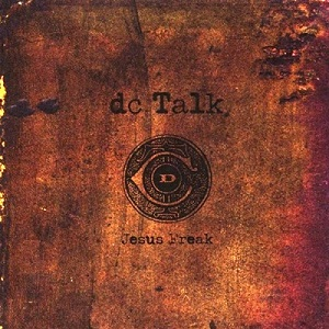 dc Talk's Jesus Freak